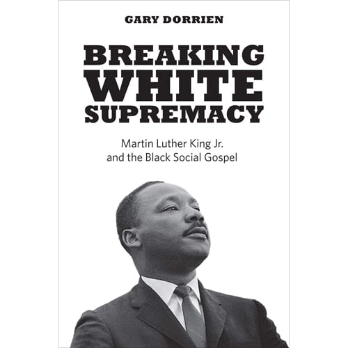 Breaking White Supremacy by Gary Dorrien