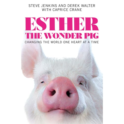 ESTHER THE WONDER PIG: CHANGING THE WORLD ONE HEART AT A TIME by Steve Jenkins and Derek Walter with Caprice Crane